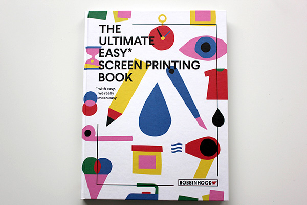 The cover of Bobbinhood's The Ultimate Easy Screen Printing Book